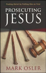 Prosecuting Jesus: Finding Christ by Putting Him on Trial