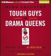 Tough Guys and Drama Queens: How Not to Get Blindsided by Your Child's Teen Years Unabridged Audiobook on CD