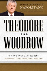 Theodore and Woodrow: How Two American Presidents Destroyed Your Constitutional Freedoms - eBook