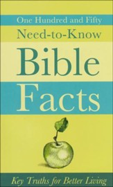 One Hundred and Fifty Need-to-Know Bible Facts: Key    Truths for Better Living