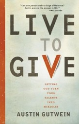 Live to Give: Let God Turn Your Talents into Miracles - eBook