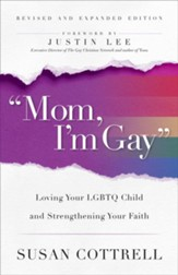 Mom, I'm Gay, Revised and Expanded Edition: Loving Your LGBTQ Child and Keeping Your Faith