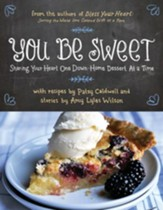 You Be Sweet: Sharing Your Heart One Down-Home Dessert at a Time - eBook