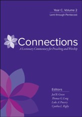 Connections: A Lectionary Commentary for Preaching and Worship Year C, Volume 2, Lent through Pentecost