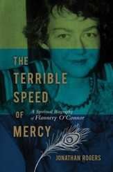 The Terrible Speed of Mercy: A Spiritual Biography of Flannery O'Connor - eBook