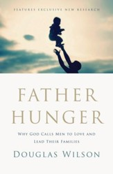 Father Hunger: Why God Calls Men to Love and Lead Their Families - eBook