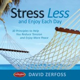 Stress Less and Enjoy Each Day: 10 Principles to Help You Reduce Tension and Enjoy More Peace - eBook