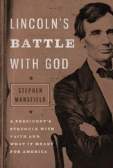 Lincoln's Battle with God: A President's Struggle with Faith and What It Meant for America - eBook