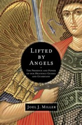 Lifted by Angels: The Presence and Power of Our Heavenly Guides and Guardians - eBook