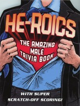 He-roics: The Amazing Male Trivia Book--With Super Scratch-Off Scoring!