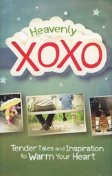 Heavenly XOXO: Tender Tales and Inspiration to Warm Your Heart