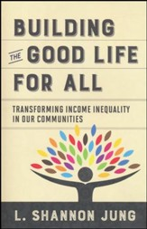 Building the Good Life for All: Transforming Income Inequality in Our Communities