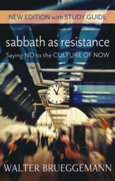 Sabbath As Resistance: Saying No to the Culture of Now, New Edition with Study Guide