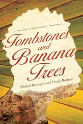 Tombstones and Banana Trees: A True Story of Revolutionary Forgiveness - eBook