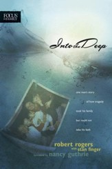 Into the Deep: One Man's Story of How Tragedy Took His Family but Could Not Take His Faith - eBook
