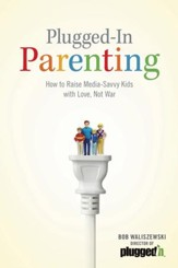 Plugged-In Parenting: How to Raise Media-Savvy Kids with Love, Not War - eBook