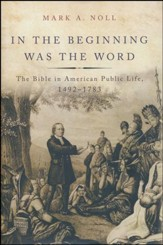In the Beginning Was the Word: The Bible in American Public Life, 1492-1783 - Slightly Imperfect