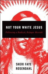 Not Your White Jesus: Following a Radical, Refugee Messiah
