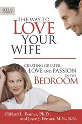 The Way to Love Your Wife: Creating Greater Love and Passion in the Bedroom - eBook