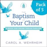 The Baptism of Your Child, Pack of 5: A Book for Presbyterian Families