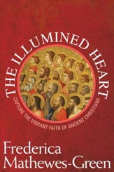 The Illumined Heart: Capturing the Vibrant Faith of Ancient Christians - eBook