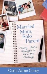 Married Mom, Solo Parent: Finding God's Strength to Face the Challenge - eBook