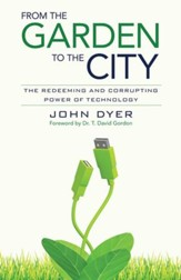From the Garden to the City: The Redeeming and Corrupting Power of Technology - eBook