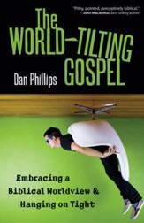 The World-Tilting Gospel: Embracing a Biblical Worldview and Hanging on Tight - eBook