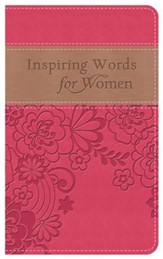 Inspiring Words For Women: Thoughts of Hope and Encouragement When You Need Them - Gift Edition
