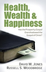 Health, Wealth & Happiness: Has the Prosperity Gospel Overshadowed the Gospel of Christ? - eBook