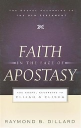Faith in the Face of Apostasy: Elijah and Elisha--The Gospel According to the Old Testament