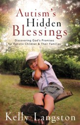 Autism's Hidden Blessings: Discovering God's Promises for Autistic Children & Their Families - eBook