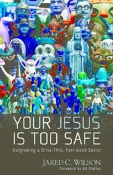 Your Jesus Is Too Safe: Outgrowing a Drive-Thru, Feel-Good Savior - eBook