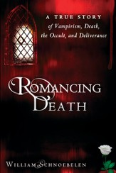 Romancing Death: A True Story of Vampirism, Death, the Occult and Deliverance - eBook