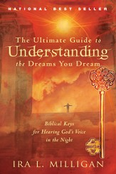 The Ultimate Guide to Understanding the Dreams You Dream: Biblical Keys for Hearing God's Voice in the Night - eBook