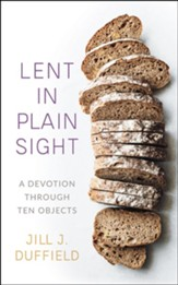 Lent in Plain Sight: A Devotion through Ten Objects