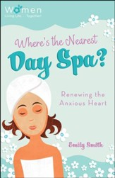 Where's the Nearest Day Spa? Renewing the Anxious Heart