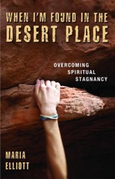 When I'm Found In The Desert Place: Overcoming Spiritual Stagnancy