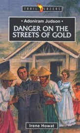 Adoniram Judson: Dangers on the  Streets of Gold,  Trail Blazers Series