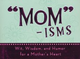 Mom-isms: Wit, Wisdom, and Humor for a Mother's Heart - Slightly Imperfect