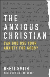 The Anxious Christian: Can God Use Your Anxiety for Good? - eBook