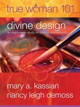 True Woman 101: Divine Design: An Eight Week Study on Biblical Womanhood - eBook