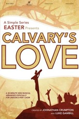 Calvary's Love: A Simple Series Easter Choral Book