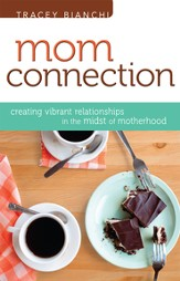 Mom Connection: Creating Vibrant Relationships in the Midst of Motherhood - eBook