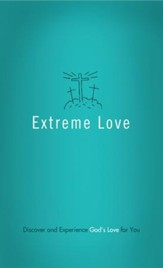 Extreme Love: Discover and Experience God's Love for You - eBook