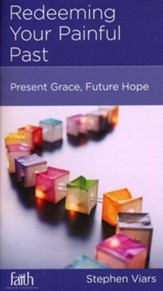 Redeeming Your Painful Past: Present Grace, Future Hope