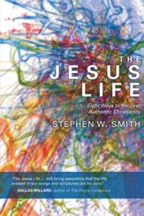 The Jesus Life: Eight Ways to Recover Authentic Christianity - eBook
