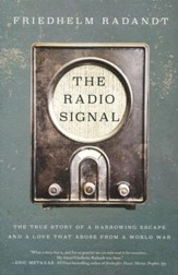 Radio Signal: The True story of a Harrowing Escape and a Love that Arose from a World War