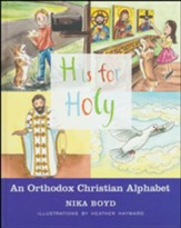 H is for Holy: An Orthodox Christian Alphabet