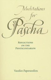 Meditations for Pascha: Reflections on the Pentecostarion
